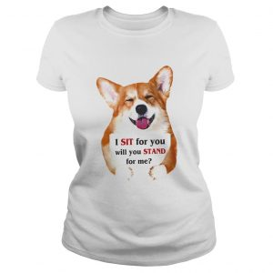 Corgi dog I sit for you will you stand for me  Classic Ladies
