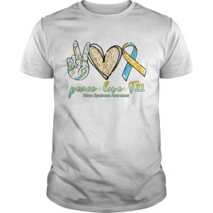 Peace Love T21 Down Syndrome Awareness  Unisex
