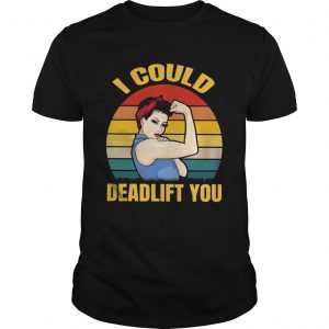 Strong girl weight lifting i could deadlift you vintage  Unisex