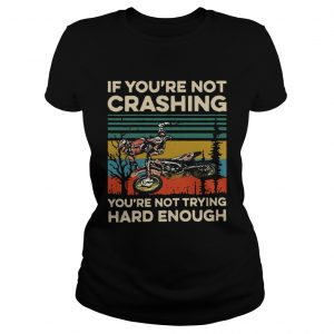 Vintage If Youre Not Crashing Youre Not Trying Hard Enough  Classic Ladies