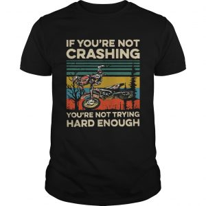 Vintage If Youre Not Crashing Youre Not Trying Hard Enough  Unisex