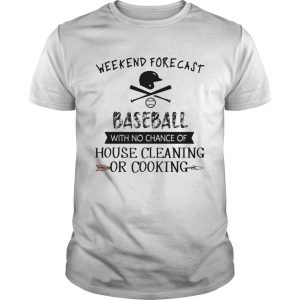 Weekend Forecast Baseball With No Chance Of House Cleaning Or Cooking  Unisex