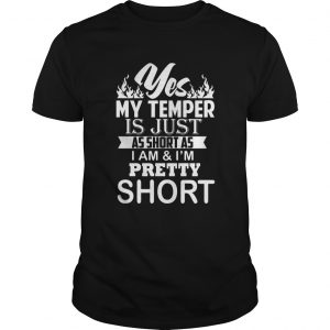 Yes My Temper Is Just As Short As I Am And Im Pretty Short  Unisex