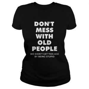 dont mess with old people for Fathers Day  Classic Ladies