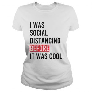 I Was Social Distancing Before It Was Cool  Classic Ladies