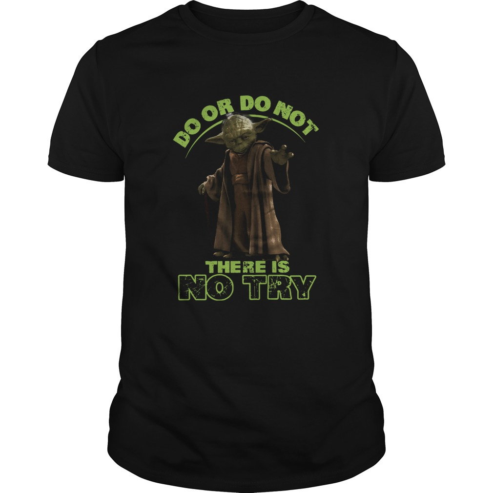 Master Yoda Do Or Do Not There Is No Try  Unisex