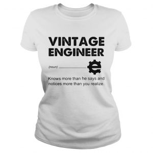 Vintage Engineer noun knows more that he says and notices more than you realize  Classic Ladies
