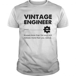 Vintage Engineer noun knows more that he says and notices more than you realize  Unisex