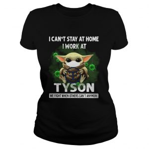 Baby Yoda I Cant Stay At Home I Work At Tyson We Fight When Others Cant Anymore  Classic Ladies