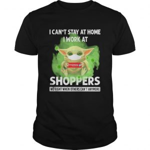Baby yoda i cant stay at home i work at shoppers we fight when others cant anymore covid19  Unisex