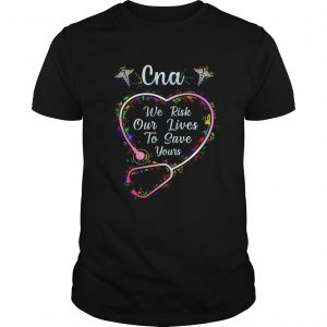 Cna we risk our lives to save yours  Unisex