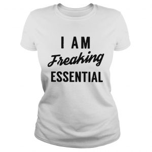 I Am Freaking Essential  Classic Ladies