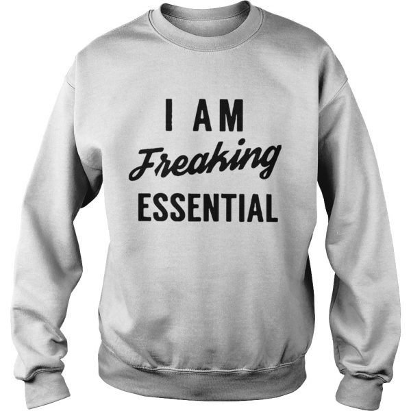 I Am Freaking Essential  Sweatshirt