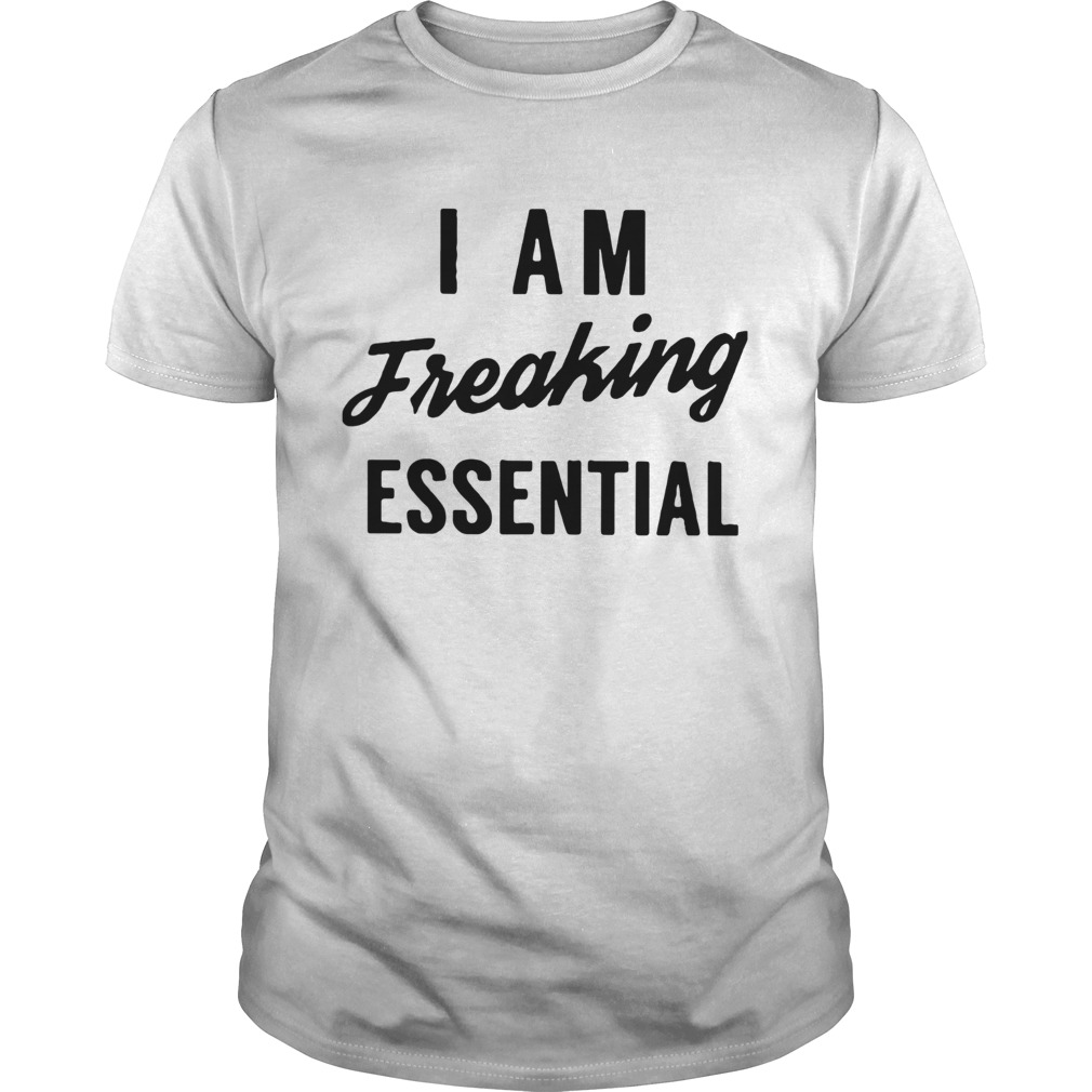 I Am Freaking Essential  Unisex