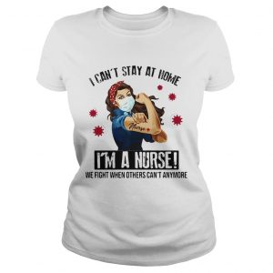 I cant stay at home Im a nurse we fight when others cant anymore Covid19  Classic Ladies