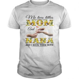 Me two titles mom and nana and I rock them both  Unisex