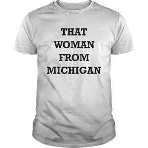 That Woman From Michigan  Unisex