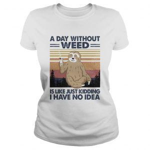A day without weed is like just kidding I have no idea sloth vintage  Classic Ladies
