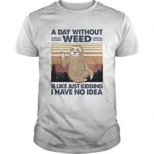 A day without weed is like just kidding I have no idea sloth vintage  Unisex