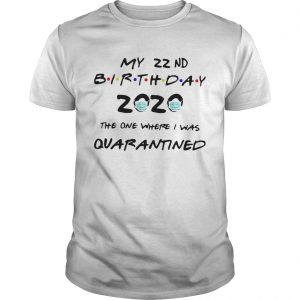 My 22nd birthday 2020 the one where I was quarantined mask  Unisex