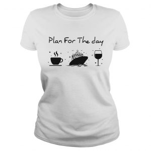 Plan for the day coffee ship wine  Classic Ladies