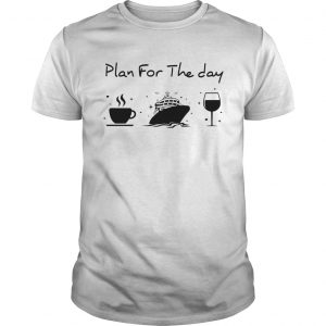 Plan for the day coffee ship wine  Unisex