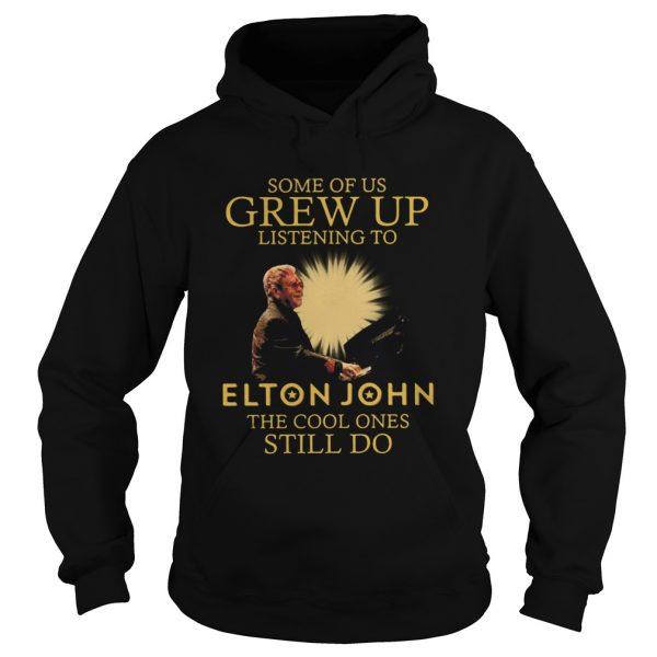 Some Of Us Grew Up Listening To Elton John The Cool Ones Still Do  Hoodie