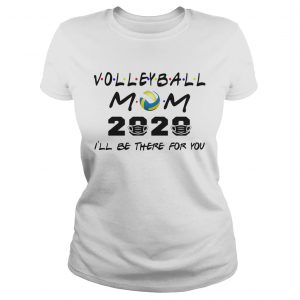 Volleyball mom 2020 mask Ill be there for you  Classic Ladies