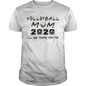 Volleyball mom 2020 mask Ill be there for you  Unisex