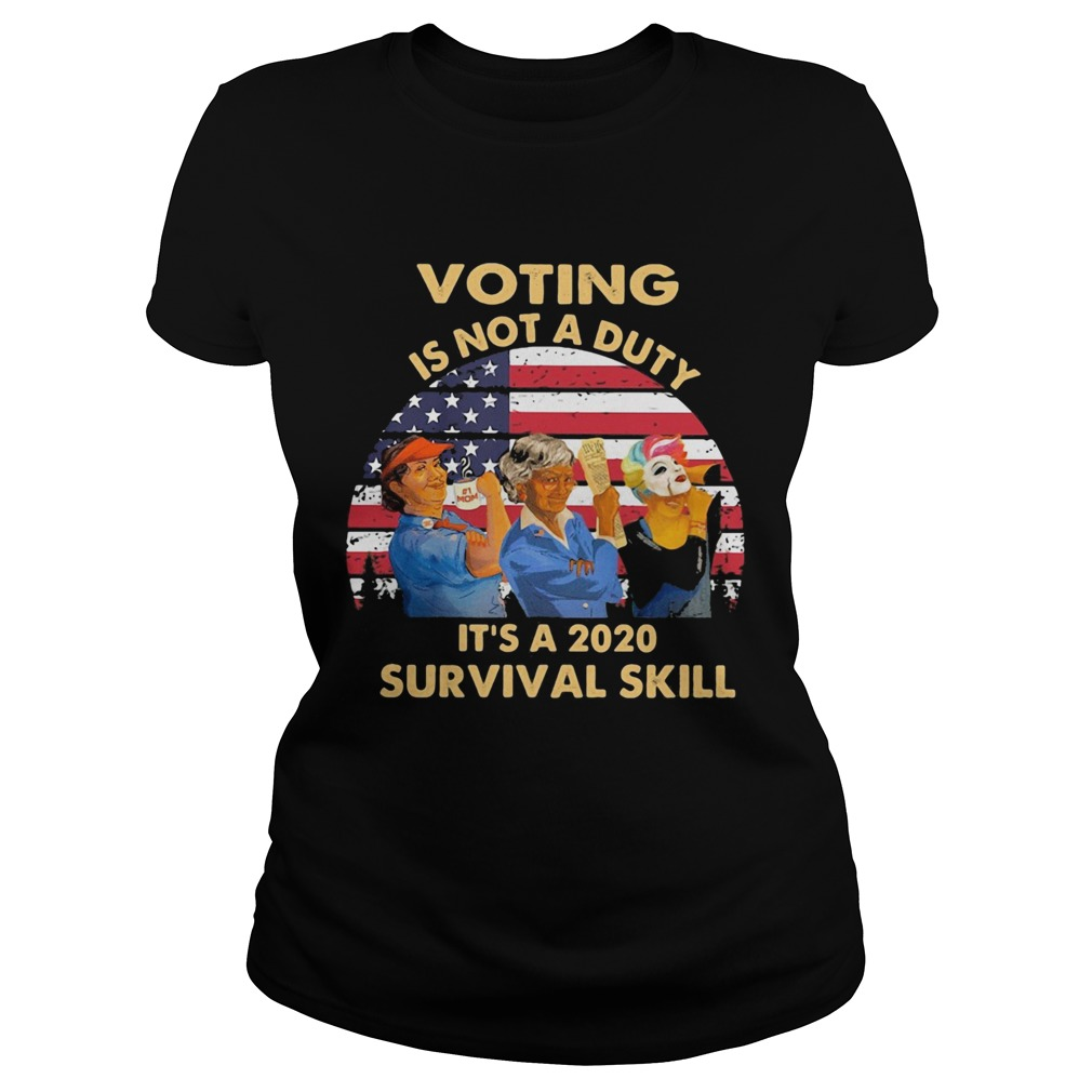 Voting is not a duty its a 2020 survival skill american flag vintage  Classic Ladies