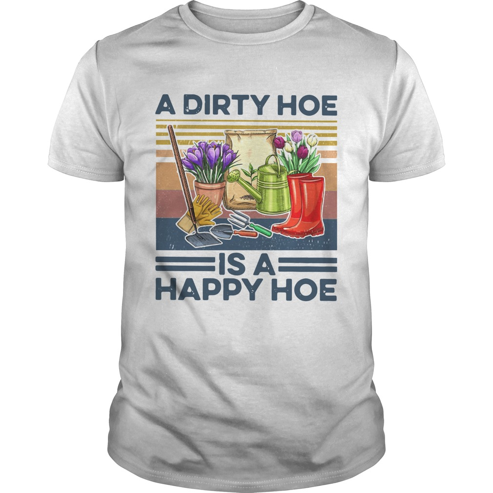A Dirty Hoe Is A Happy Hoe Garden Vintage  Unisex