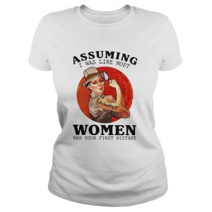 Assuming Women Was Your First Mistake Sunset  Classic Ladies