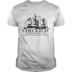 Checkmat Brazilian Jiu Jitsu Together We Are Stronger Together We Are Better  Unisex