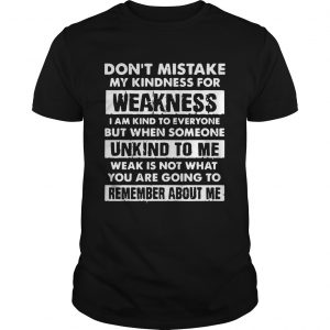 Dont Mistake My Kindness For Weakness  Unisex