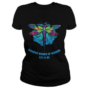 Dragonfly Whisper Words Of Wisdom Let It Be  Classic Ladies