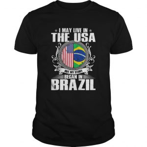 I May Live In The USA But My Story Began In Brazil Independence Day  Unisex