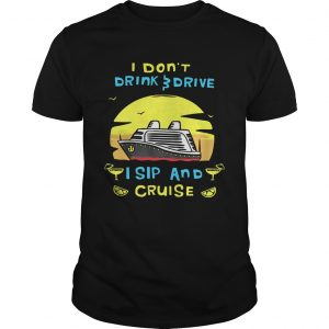 I dont drink drive I sip and cruise board  Unisex