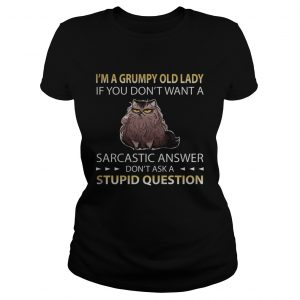 Im A Grumpy Old Lady If You Dont Want A Sarcastic Answer Dont Ask A Stupid Question Cat  Classic Ladies