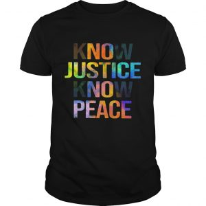 Know Justice Know Peace  Unisex