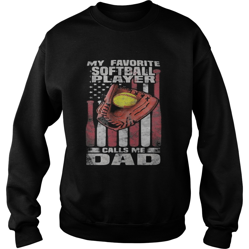 My favorite softball player calls me dad happy fathers day american flag independence day  Sweatshirt