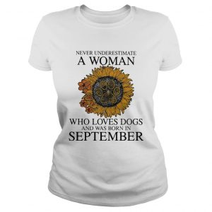 Never underestimate a woman who loves paw dogs and was born in september sunflower  Classic Ladies