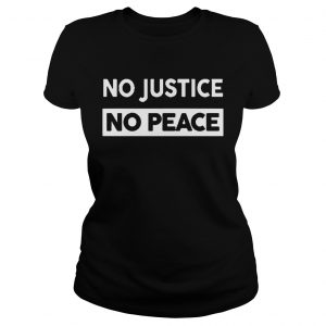 No Justice No Peace  Classic Ladies