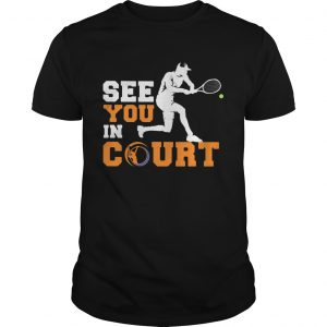 See you in court tennis  Unisex