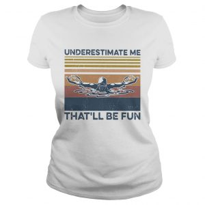 Swimming Underestimate Me Thatll Be Fun Vintage Retro  Classic Ladies