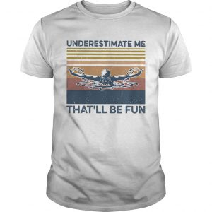 Swimming Underestimate Me Thatll Be Fun Vintage Retro  Unisex