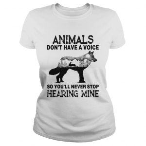 Animals Dont Have A Voice So Youll Never Stop Hearing Mine  Classic Ladies