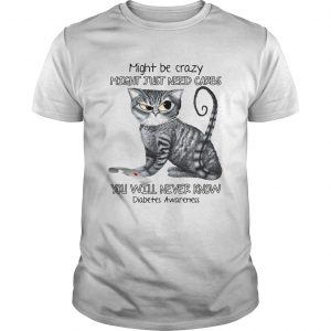Cat might be crazy might just need carbs you will never know diabetes awareness  Unisex