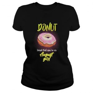 Donut forget that youre an august girl  Classic Ladies