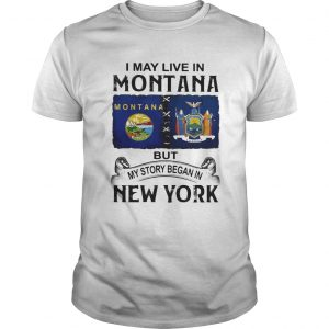 I may live in Montana but my story began in New York  Unisex