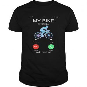 My bike is calling and i must go  Unisex